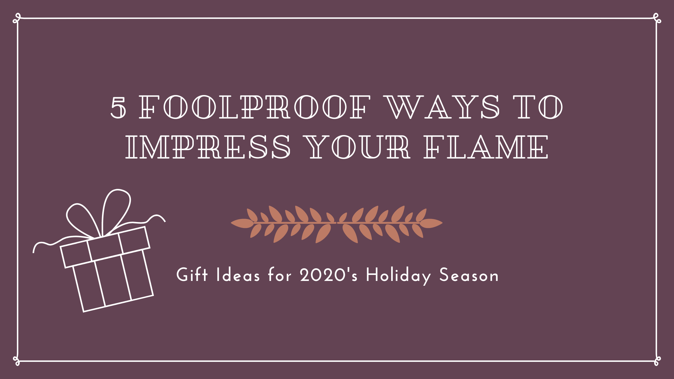 5 Foolproof Ways to Impress Your Flame